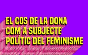 el cos de la dona com a subjecte polític del feminisme